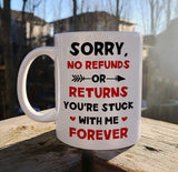 Sorry No Refunds Or Returns You're Stuck With Me Forever Mug
