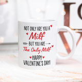 Not Only Are You Milf But You Are Only Milf Happy Valentine's Day Mug
