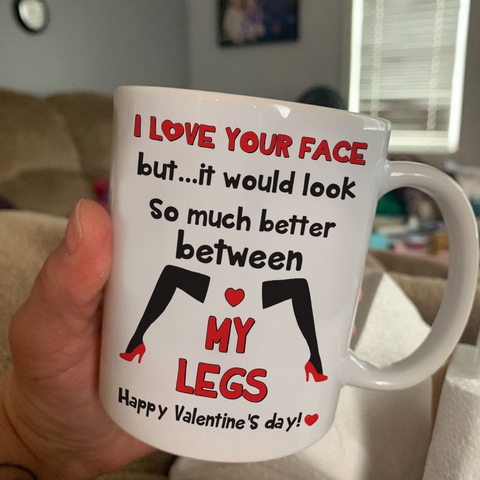 I Love Your Face But... It Would Look So Much Better Between My Legs Mug