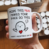 Hope This Mug Makes Your Face Do This Happy Valentine's Day Mug