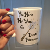 You Make My Wand Go Erecto Patronum Mug