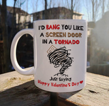 I'd Bang You Like A Screen Door In A Tornado Just Saying Happy Valentine Mug