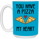 You Have A Pizza My Heart Mug - Christmas Gift For Couples
