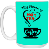 Funny Gift Ideas For Fiancee Female - My Fiance's Hotter Than Coffee - Valentine's Day Gift