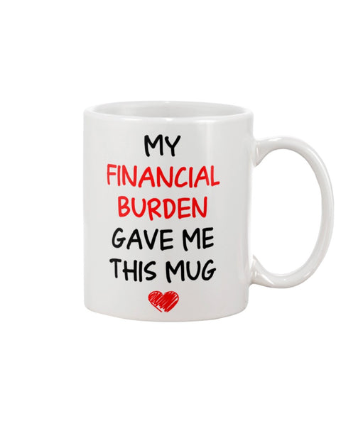 financial Burden Gave Mug - Christmas Gift For Couples
