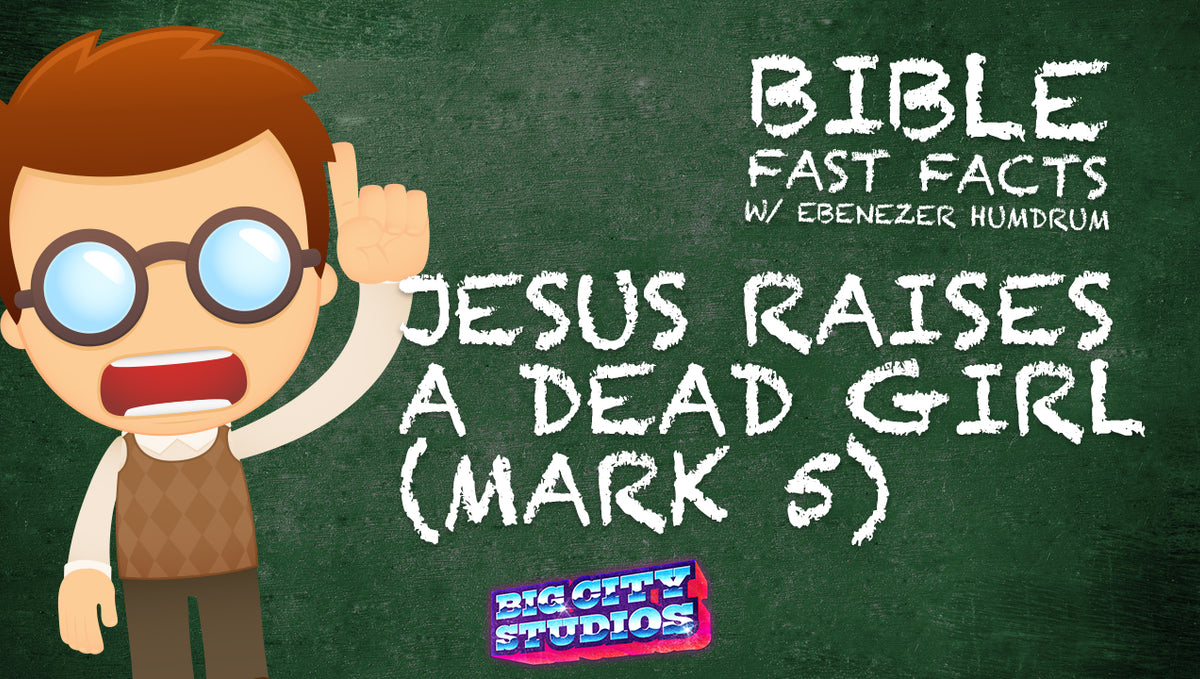 BIBLE FAST FACTS with Professor Ebenezer Humdrum: Jesus Raises a Dead Girl (Mark 5)