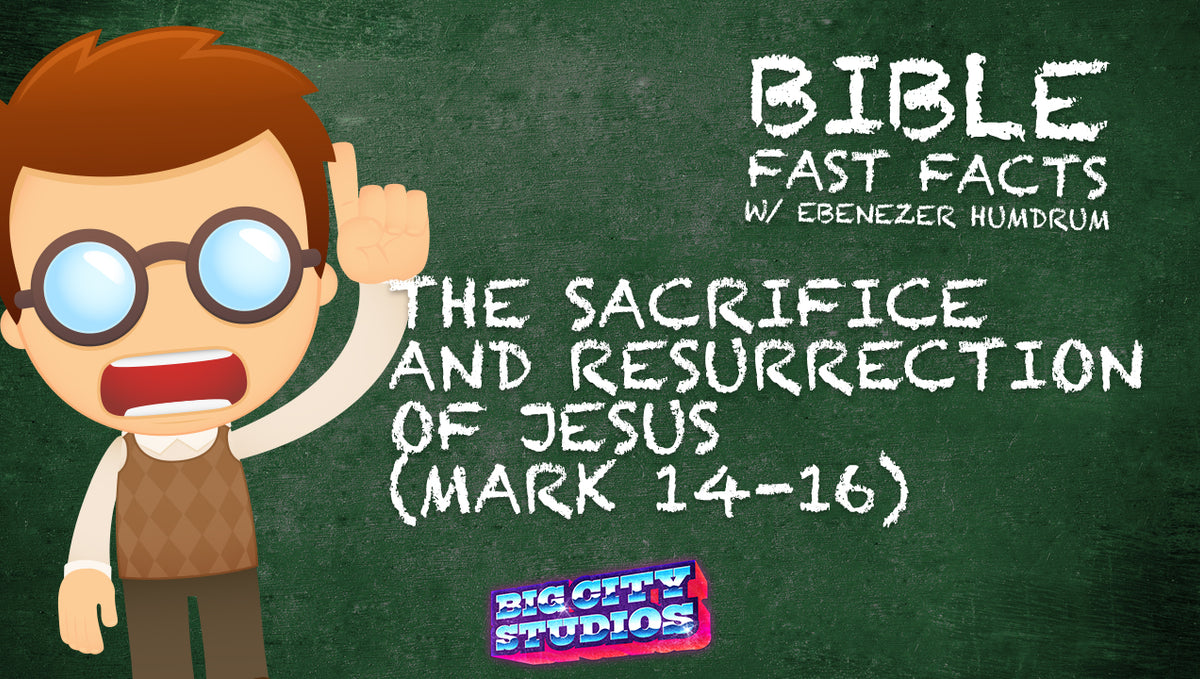 BIBLE FAST FACTS w/ Professor Ebenezer Humdrum: The Sacrifice and Resurrection of Jesus (Mark 14-16)