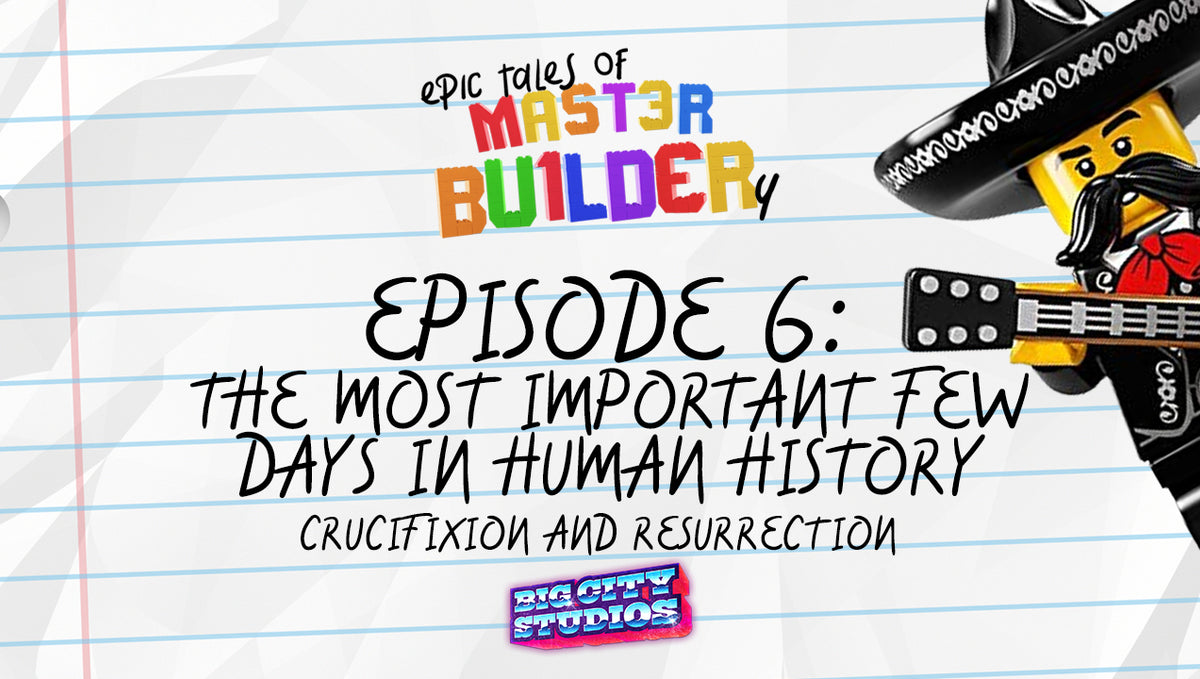 """Epic Tales of Master Builder-y"" Episode 6: The Most Important Few Days in All of Human History"