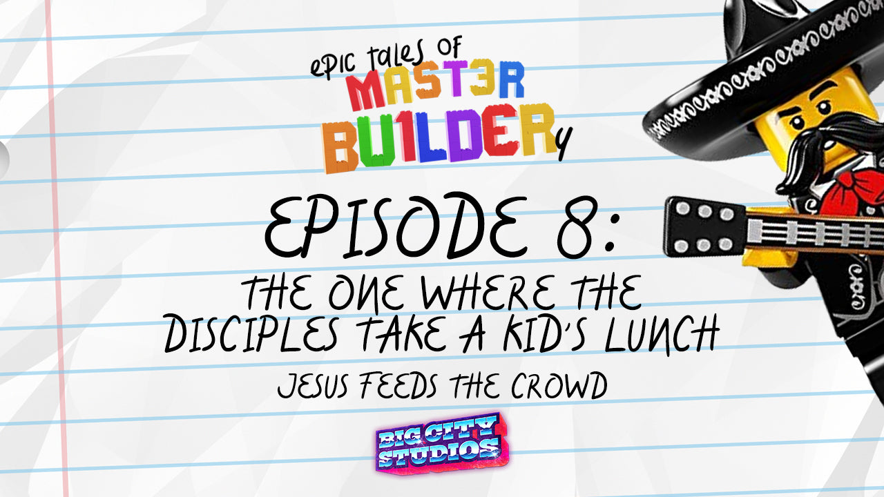 """Epic Tales of Master Builder-y"" Episode 8: The One Where The Disciples Take a Kid's Lunch"