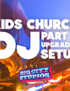 Kids Church DJ Part 2: The Upgraded Setup