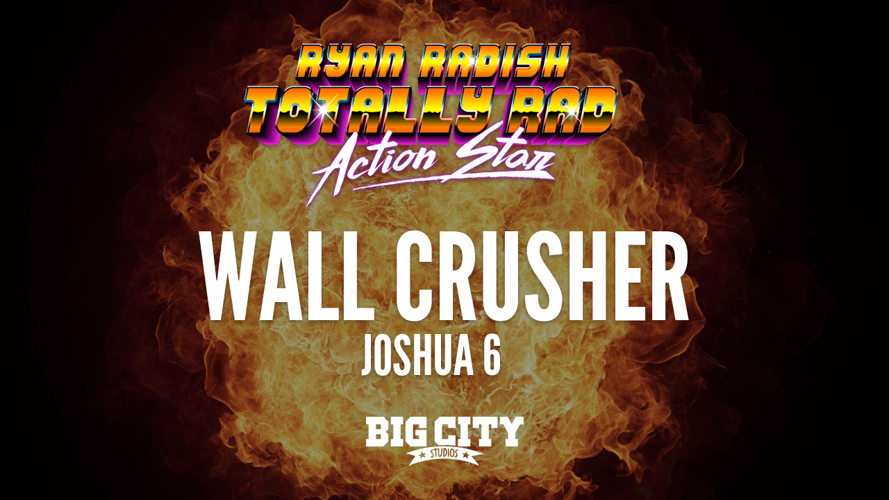 Ryan Radish: Wall Crusher (Joshua 6)