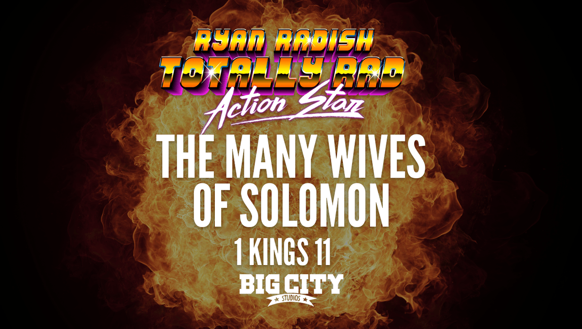 Ryan Radish: The Many Wives of Solomon (1 Kings 11)