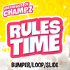 Breakfast of Champz - Rules Time Bumper/Loop/Slide