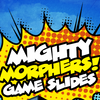 Mighty Morphers Game Slides