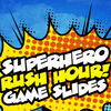 Superhero Rush Game Slides