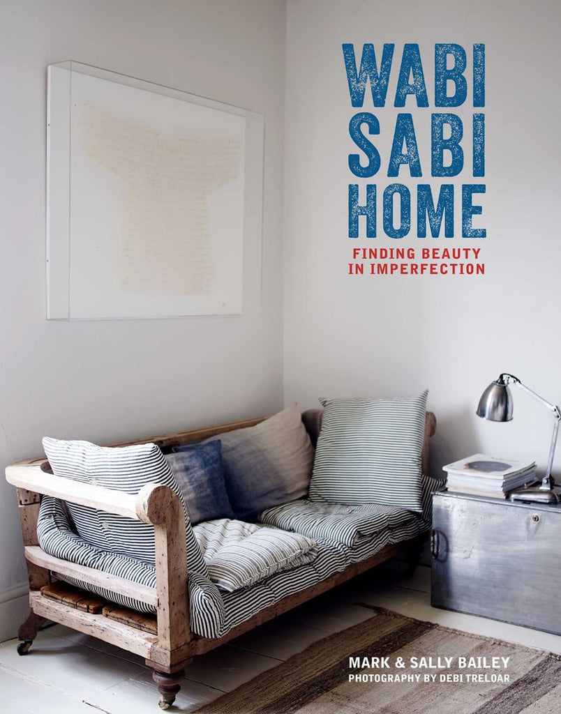 Wabi-Sabi Home: Finding beauty in imperfection / Mark Bailey, Sally Bailey