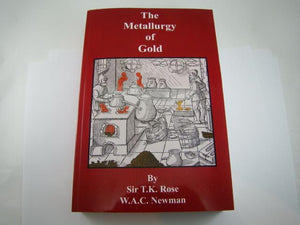 """The Metallurgy of Gold"" by T.K. Rose-Assay-Melting-Refining-Testing-573pgs Book"