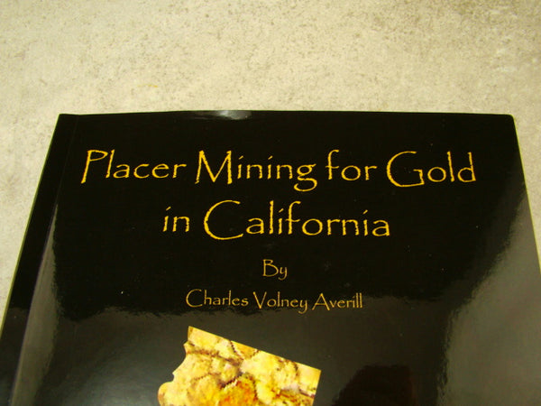 """Placer Mining For Gold in California"" By Averill - Prospecting Book-357 Pages"