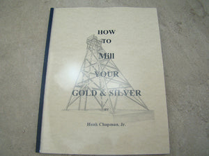 """How To Mill your Gold & Silver"" Book by Hank Chapman Jr. 1st Edition 122 Pages"