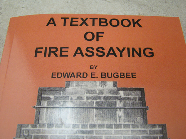 """A Textbook of Fire Assaying"" Gold-Silver-Platinum Book by Bugbee New 2015 Print"