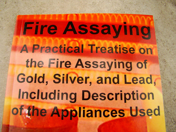 Fire Assaying A Practical Treatise Gold, Silver, Lead, Book by Evans W. Buskett