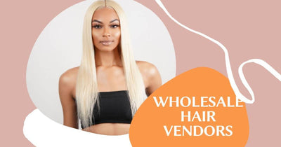 Wholesale Hair Vendors: What You Should Know!