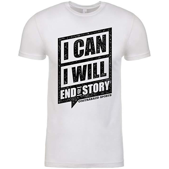 Contraband Sports 10129 I Can I Will End of Story Mens/Unisex T-Shirt