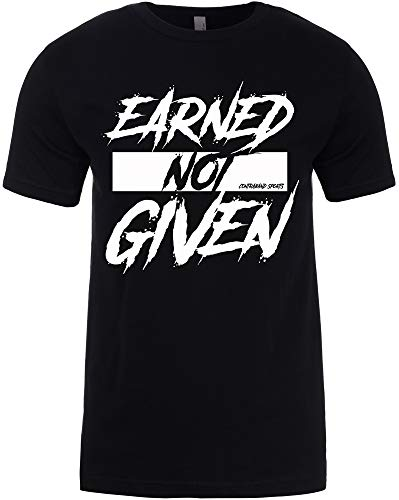 Contraband Sports 10189 Earned Not Given Mens/Unisex T-Shirt