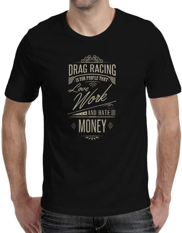 Drag racing t shirts mens love work hate money