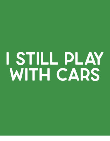 i still play with cars funny t shirts flat green