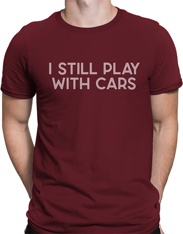 I Still Play With Cars Funny T Shirt