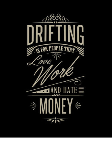 drifting is for people that love work and hate money t shirts hoodies