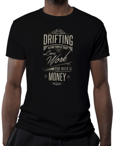 Drifting shirts mens drifting is for people that love work and hate money