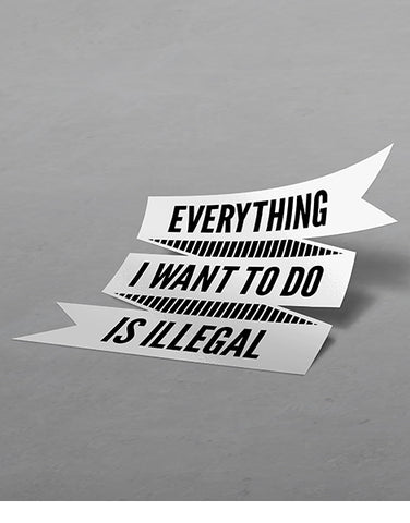 Everything I Want to Do is Illegal Funny Car Stickers
