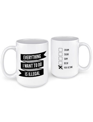 funny coffee mugs everything I want to do is illegal front back