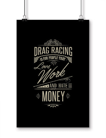 funny posters drag racing is for people that love work and hate money