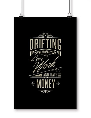 funny posters drifting is for people that love work and hate money