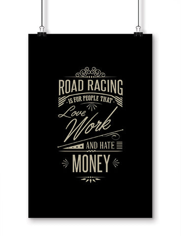 funny posters road racing is for people that love work and hate money