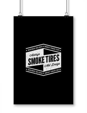 funny posters smokey yunick smoke tires not drugs