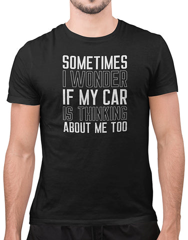 sometimes i wonder if my car is thinking about me funny car shirts black mens car shirts