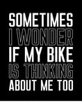 sometimes i wonder if my bike is thinking about me funny car shirts black motorcycle shirts