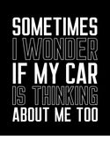 sometimes i wonder if my car is thinking about me funny car shirts black car shirts