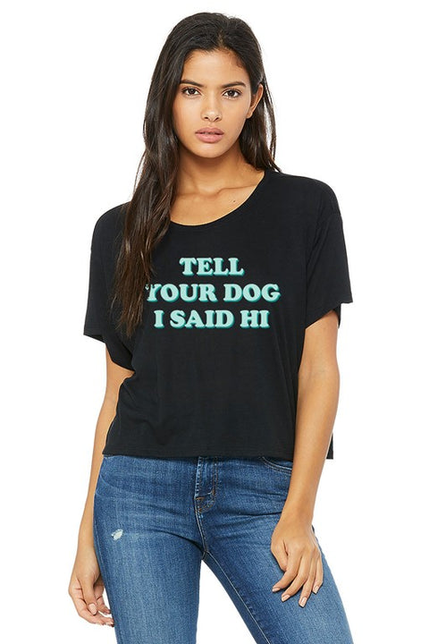 Tell Your Dog I Said Hi Cropped Boxy Tee