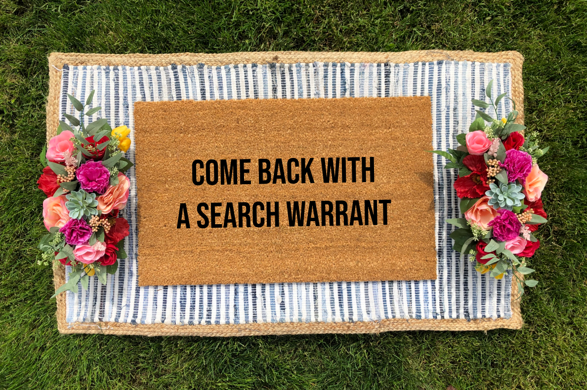 Come Back With A Search Warrant