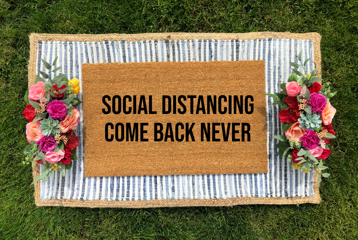 Social Distancing, Come Back Never Doormat