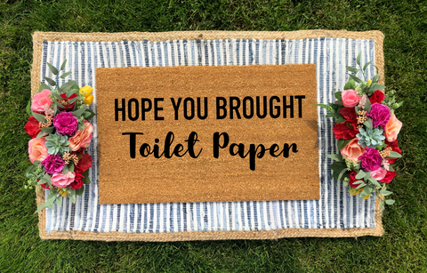 Hope You Brought- Toilet Paper