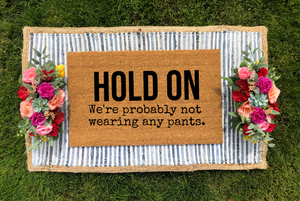 HOLD ON, We're Probably Not Wearing Any Pants Doormat