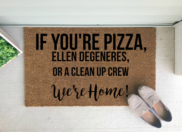 If You're Pizza, Ellen Degeneres, or a Clean Up Crew- We're Home!