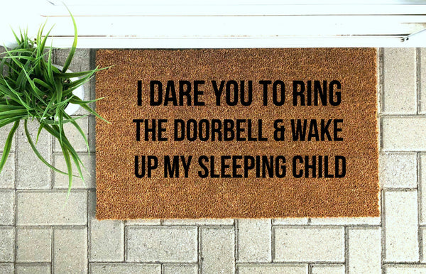 I Dare You To Ring The Doorbell and Wake My Sleeping Baby
