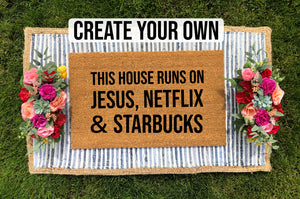 "Create Your Own - ""This house runs on xx,  xx  and xx"" Doormat"